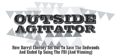 Outside Agitator: How Darryl Cherney Set Out To Save The Redwoods And Ended Up Suing The FBI (And Winning)